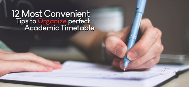 12 Most Convenient Tips to Organize Perfect Academic Timetable