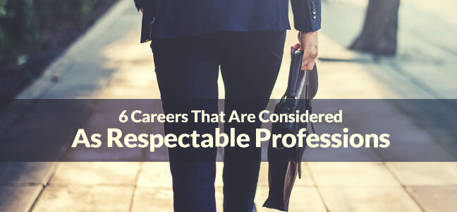 6 Careers That Are Considered As Respectable Professions
