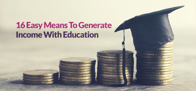 16 Easy Means To Generate Income With Education
