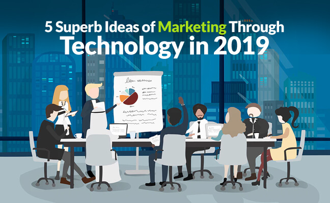 5 Superb Ideas of Marketing through Technology in 2019