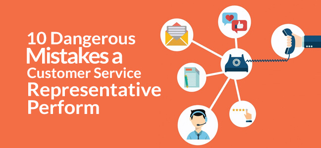 10 Dangerous Mistakes a Customer Service Representative Performs