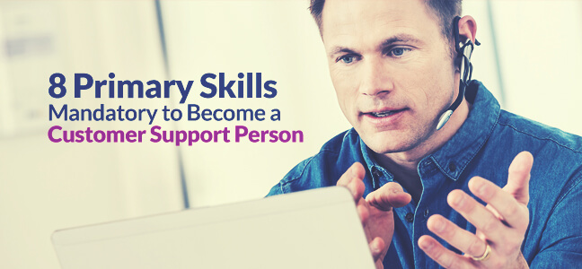 8 Primary Skills Mandatory to become a Customer Support Person