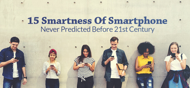 15 Smartness Of Smartphone Never Predicted Before 21st Century
